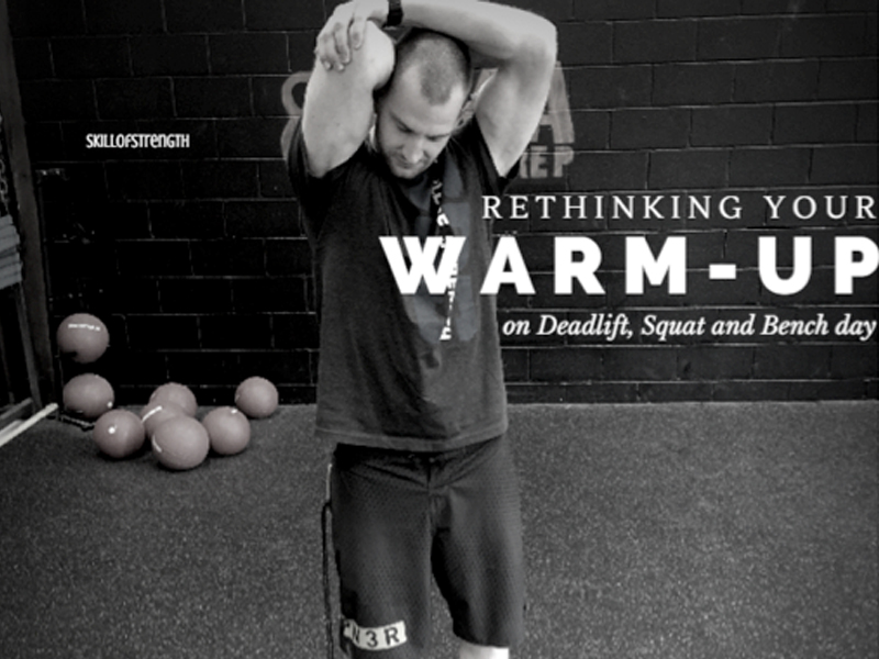 Rethinking Your Warm-up on Deadlift, Squat and Bench day